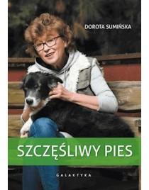 Dorota Sumińska: Szczęśliwy pies.  Wydanie rozszerzone i uaktualnione.